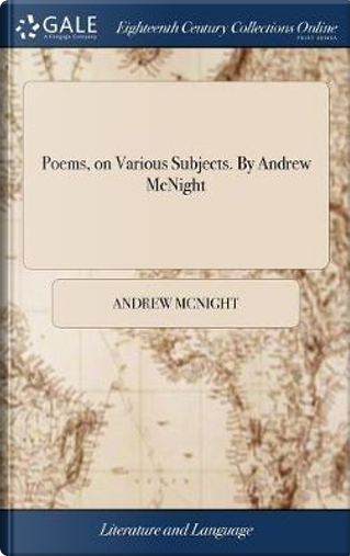 Poems, on Various Subjects. by Andrew McNight by Andrew McNight