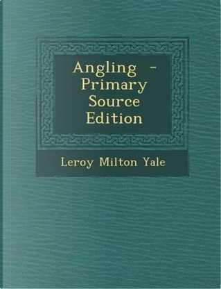 Angling by Leroy Milton Yale
