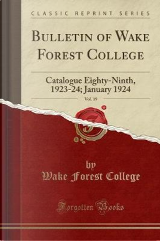Bulletin of Wake Forest College, Vol. 19 by Wake Forest College
