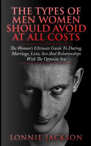 The Types of Men Women Should Avoid at All Costs by Lonnie Jackson