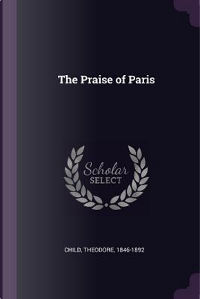 The Praise of Paris by Theodore Child