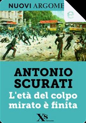 L'età del colpo mirato è finita (XS Mondadori) by Antonio Scurati