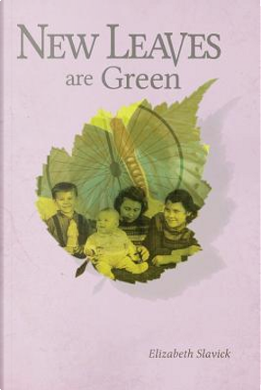 New Leaves Are Green by Elizabeth Slavick