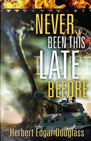 Never Been This Late Before by Herbert Edgar Douglass