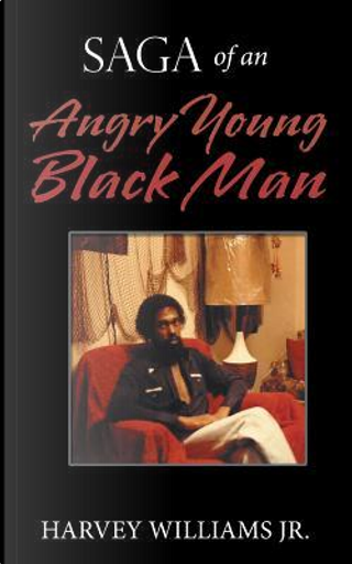 Saga of an Angry Young Black Man by Harvey, Jr., Williams