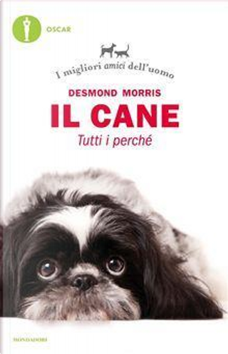 Il cane. Tutti i perché. I migliori amici dell'uomo by Desmond Morris