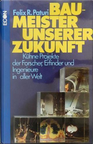 Baumeister unserer Zukunft by Felix R. Paturi