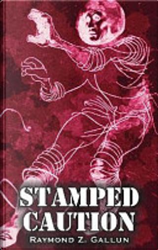 Stamped Caution by Raymond Z. Gallun