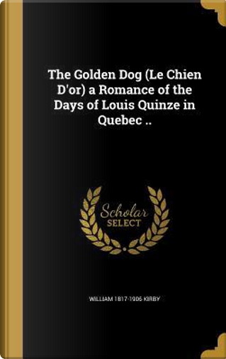 GOLDEN DOG (LE CHIEN DOR) A RO by William 1817-1906 Kirby