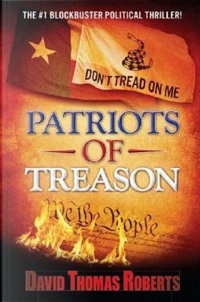Patriots of Treason by David Thomas Roberts