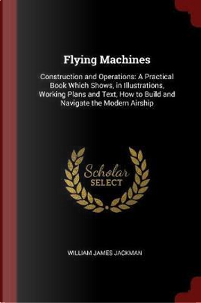Flying Machines by William James Jackman