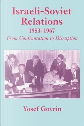 Israeli-Soviet Relations, 1953-1967 by Yosef Govrin