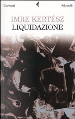 Liquidazione by Imre Kertész