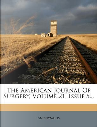 The American Journal of Surgery, Volume 21, Issue 5. by ANONYMOUS