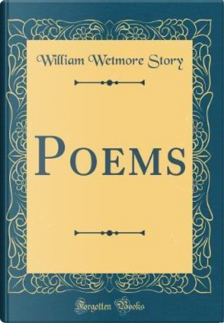 Poems (Classic Reprint) by William Wetmore Story