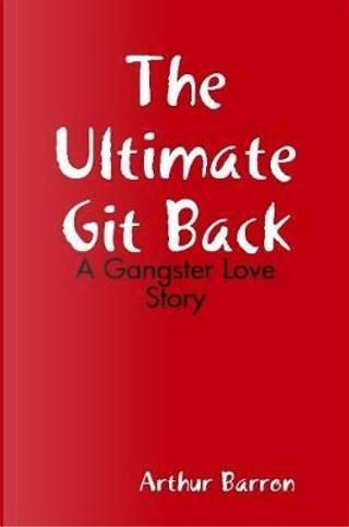 The Ultimate Git Back by Arthur Barron