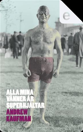Alla mina vänner är superhjältar by Andrew Kaufman