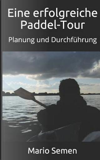 Eine Erfolgreiche Paddel-tour - Planung Und Durchführung by Mario Semen