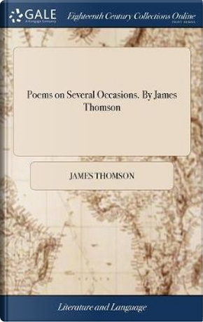 Poems on Several Occasions. by James Thomson by James Thomson