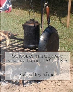 School of the Company Infantry Tactis 1861 C.s.a. by Ray Adkins