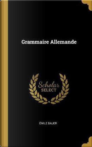 Grammaire Allemande by Emile Bauer