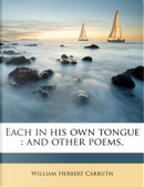 Each in His Own Tongue, and Other Poems by William Herbert Carruth