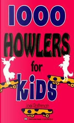 1000 Howlers for Kids by Joel Rothman