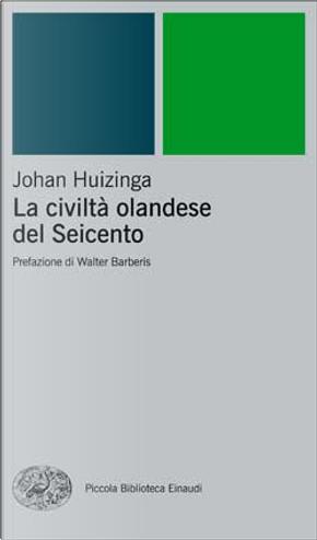 La civiltà olandese del Seicento by Johan Huizinga