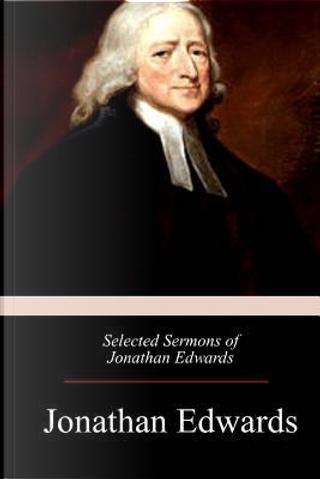 Selected Sermons of Jonathan Edwards by Jonathan Edwards