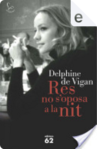 Res no s'oposa a la nit by Delphine de Vigan