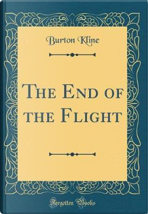 The End of the Flight (Classic Reprint) by Burton Kline