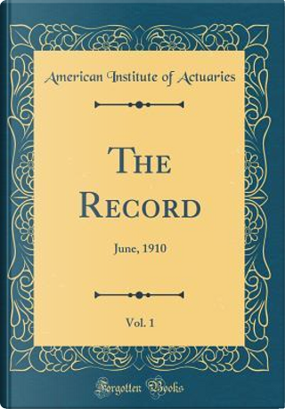 The Record, Vol. 1 by American Institute Of Actuaries