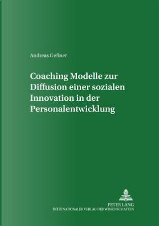 Coaching - Modelle zur Diffusion einer sozialen Innovation in der Personalentwicklung by Andreas Geßner