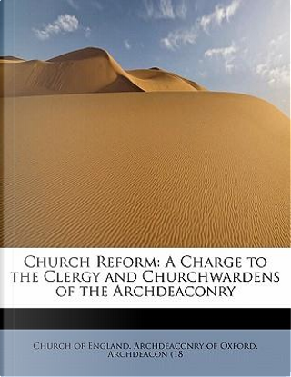 Church Reform by Church of England. Archdeaconry of Oxford. Archdeacon (18