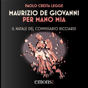 Per mano mia: il Natale del commissario Ricciardi by Maurizio De Giovanni