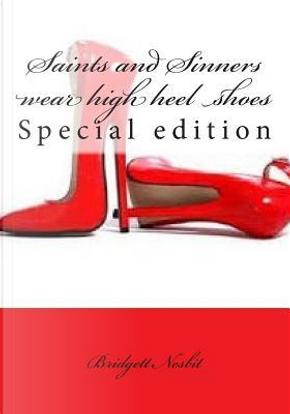 Saints and Sinners Wear High Heel Shoes by Bridgett Y. Nesbit