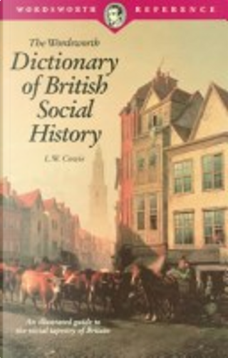 The Wordsworth dictionary of British social history by Leonard W. Cowie
