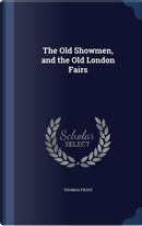 The Old Showmen, and the Old London Fairs by Thomas Frost
