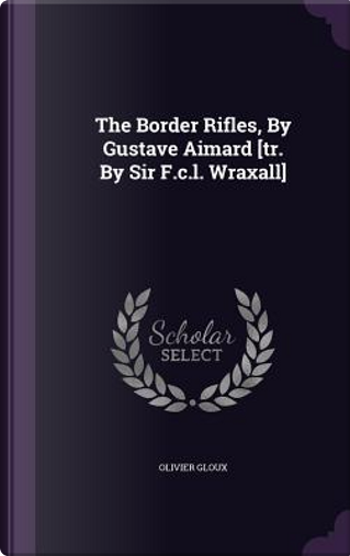 The Border Rifles, by Gustave Aimard [Tr. by Sir F.C.L. Wraxall] by Olivier Gloux