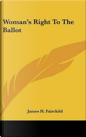 Woman's Right To The Ballot by James H. Fairchild