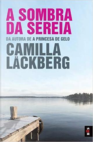 A sombra da Sereia by Camilla Läckberg