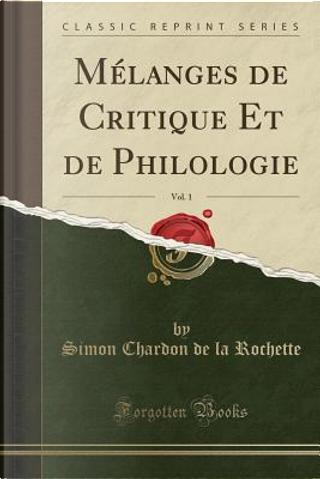 Mélanges de Critique Et de Philologie, Vol. 1 (Classic Reprint) by Simon Chardon de la Rochette