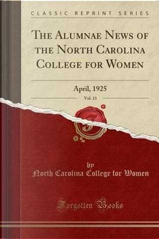 The Alumnae News of the North Carolina College for Women, Vol. 13 by North Carolina College For Women