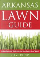 The Arkansas Lawn Guide by Steve Dobbs