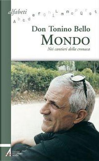 Don Tonino Bello. Mondo. Nei cantieri della cronaca by Luigi Ferraresso