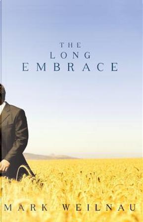 The Long Embrace by Mark Weilnau