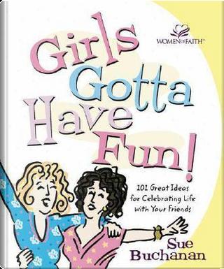 Girls Gotta Have Fun! by Sue Buchanan