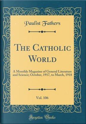 The Catholic World, Vol. 106 by Paulist Fathers