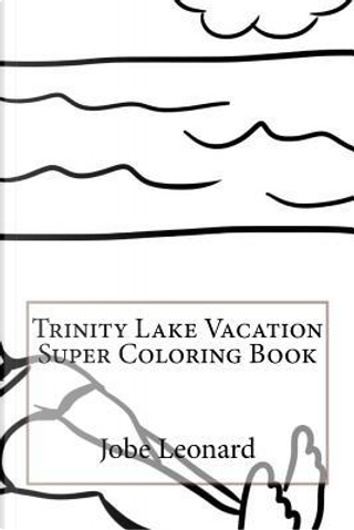 Trinity Lake Vacation Super Coloring Book by Jobe Leonard