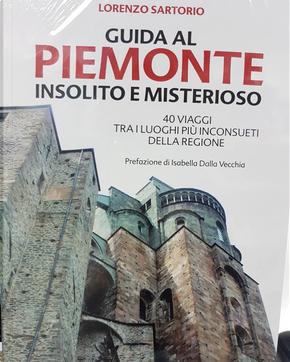 Guida al Piemonte insolito e misterioso by Lorenzo Sartorio